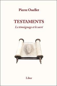 Pierre Ouellet - Testaments - Le témoignage et le sacré.