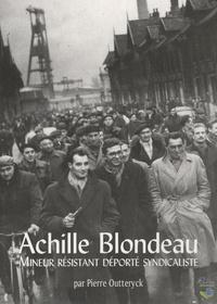 Pierre Outerryck - Achille Blondeau - Mineur résistant déporté syndicaliste.