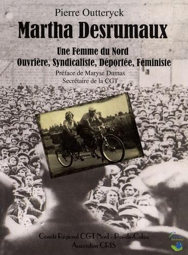 Martha Desrumaux. Une femme du Nord, ouvrière, syndicaliste, déportée, féministe