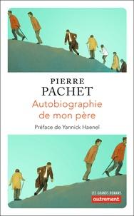 Pierre Pachet - Autobiographie de mon père.