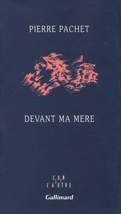 Pierre Pachet - Devant ma mère.