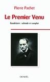 Pierre Pachet - Le Premier Venu - Essai sur la pensée de Baudelaire.