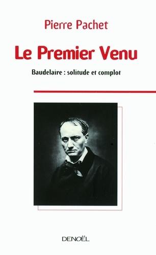 Le Premier Venu. Essai sur la pensée de Baudelaire