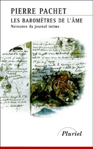 Pierre Pachet - Les baromètres de l'âme. - Naissance du journal intime.