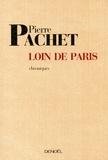 Pierre Pachet - Loin de Paris - Chroniques 2001-2005.