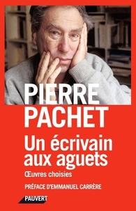 Pierre Pachet - Un écrivain aux aguets - Anthologie.