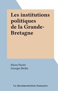 Pierre Pactet et Georges Berlia - Les institutions politiques de la Grande-Bretagne.