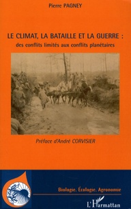 Pierre Pagney - Le climat, la bataille et la guerre : des conflits limités aux conflits planétaires.