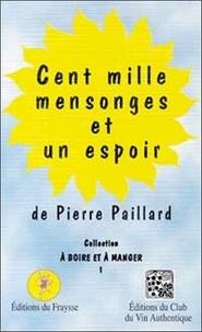 Pierre Paillard - Cent mille mensonges et un espoir.