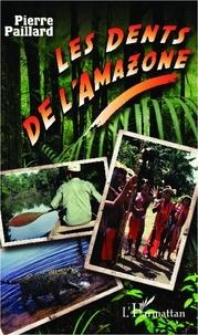 Pierre Paillard - Les dents de l'Amazone.