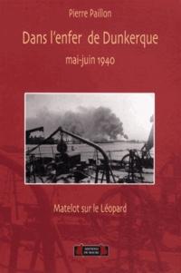 Pierre Paillon - Dans l'enfer de Dunkerque, mai-juin 1940 - Matelot sur le contre-torpilleur Léopard.