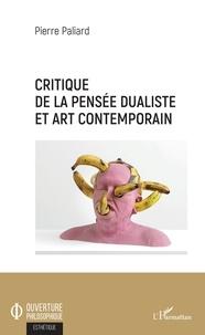 Pierre Paliard - Critique de la pensée dualiste et art contemporain.
