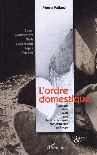 Pierre Paliard - L'ordre domestique - Mémoire de la ruralité dans les arts plastiques contemporains en Europe.