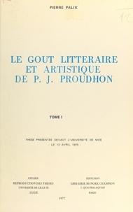 Pierre Palix - Le goût littéraire et artistique de P.-J. Proudhon (1) - Thèse présentée devant l'Université de Nice, le 12 avril 1975.