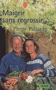 Pierre Pallardy - Maigrir sans regrossir.