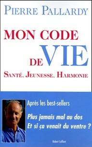 Pierre Pallardy - Mon code de vie - Santé, jeunesse, harmonie.