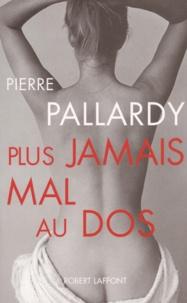 Plus jamais mal au dos - Pierre Pallardy |
