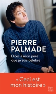 Pierre Palmade - Dites à mon père que je suis célèbre - Avec la collaboration d'Eric Libiot.