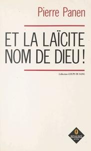 Pierre Panen - Et la laïcité, nom de Dieu !.