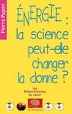 Pierre Papon - Energie : la science peut-elle changer la donne ?.