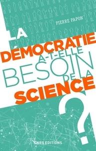 Pierre Papon - La démocratie a-t-elle besoin de la science ?.