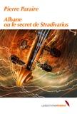 Pierre Paraire - Albane et le secret du Stradivarius.