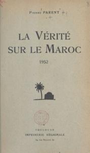 Pierre Parent - La vérité sur le Maroc - 1952.