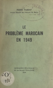 Pierre Parent - Le problème marocain en 1949.