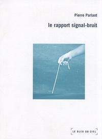 Pierre Parlant - Le rapport signal-bruit.