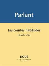 Pierre Parlant - Les courtes habitudes - Nietzsche à Nice.