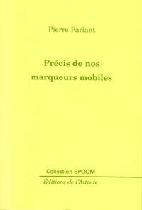 Pierre Parlant - Précis de nos marqueurs mobiles.
