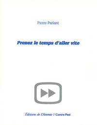 Pierre Parlant - Prenez le temps d'aller vite.