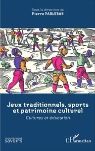 Pierre Parlebas - Jeux traditionnels, sports et patrimoine culturel - Cultures et éducation.