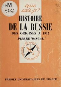 Pierre Pascal - Histoire de la Russie - Des origines à 1917.