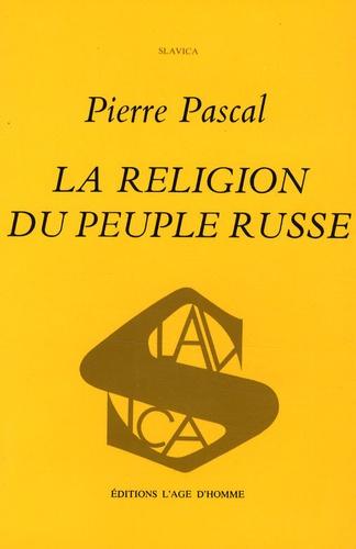 Pierre Pascal - La religion du peuple russe.