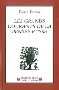 Pierre Pascal - Les grands courants de la pensée russe.
