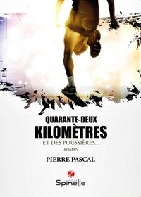 Pierre Pascal - Quarante-deux kilomètres et des poussières.