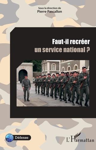 Pierre Pascallon - Faut-il recréer un service national ?.