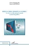 Pierre Pascallon et Pascal Hortefeux - Hier la crise, demain la guerre ? - La crise va-t-elle amener le monde au bord du gouffre ?.