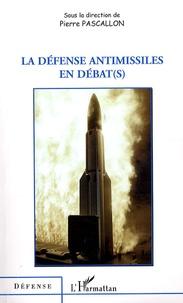 Pierre Pascallon - La défense antimissiles en débat(s).