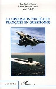 Pierre Pascallon et Henri Paris - La dissuasion nucléaire française en question(s).