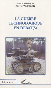 Pierre Pascallon - La guerre technologique en débat(s).