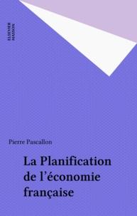 Pierre Pascallon - La Planification de l'économie française.