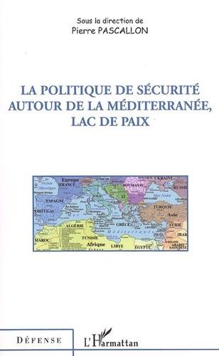 Pierre Pascallon - La politique de sécurité autour de la Méditerranée, lac de paix.