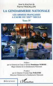 Pierre Pascallon - Les armées françaises à l'aube du XXIe siècle - Tome 4, La Gendarmerie nationale.