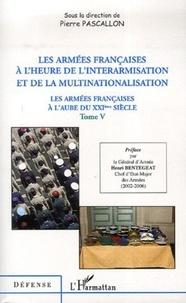 Pierre Pascallon - Les armées françaises à l'aube du XXIe siècle - Tome 5, Les armées françaises à l'heure de l'interarmisation et de la multinationalisation.