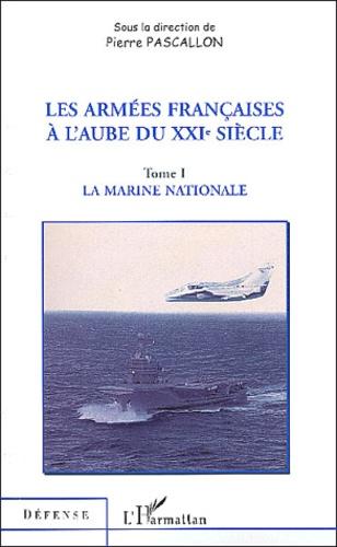 Pierre Pascallon et  Collectif - Les armées Françaises à l'aube du XXIe siècle - Tome 1, La marine nationale.