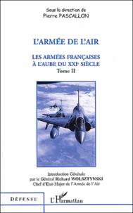 Pierre Pascallon - Les armées françaises à l'aube du XXIe siècle - Tome 2, L'armée de l'air.