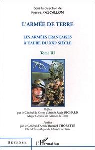 Pierre Pascallon - Les armées françaises à l'aube du XXIe siècle - Tome 3, L'armée de terre.