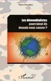 Pierre Pascallon - Les démondialistes pourraient-ils demain nous sauver ?.